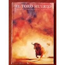 El Toro Muerto. Sergio Amézquita Puentes 1a. Edición