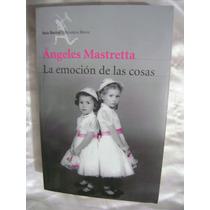 La Emocion De Las Cosas. Angeles Mastretta. $220.