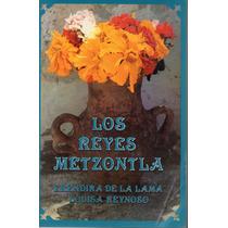Los Reyes Metzontla - Eréndira De La Lama - Louisa Reynoso