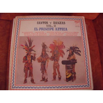 Lp Cantos Y Danzas El Principe Azteca, Envio Gratis