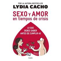 Sexo Y Amor En Tiempos De Crisis -lydia Cacho- Libro