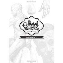 Libro Sketch Workshop: Anatomy -para Aprender A Dibujar!!