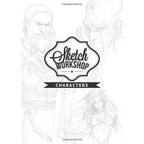 Libro Sketch Workshop: Characters - Para Dibujar Personajes!