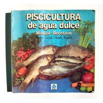 Piscicultura De Agua Dulce Manual Recetario Libro Mexicano