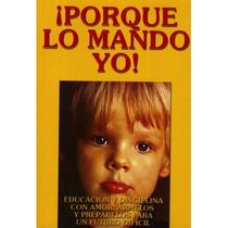 Libro Porque Lo Mando Yo - Dr. John Rosemond