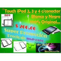 Touch Ipad 2, 3 Y 4 C/conector $$$ De Mayoreo 100% Original