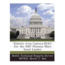 Robotic Arm Camera (rac) For The 2007 Phoenix, Brent J Bos