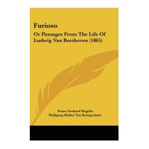 Furioso: Or Passages From The Life Of, Franz Gerhard Wegeler