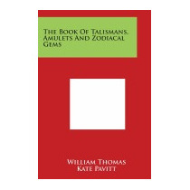Book Of Talismans, Amulets And Zodiacal Gems, William Thomas
