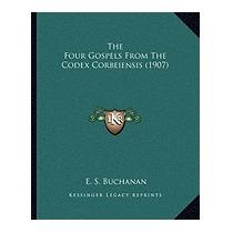 Four Gospels From The Codex Corbeiensis (1907), E S Buchanan