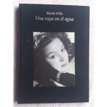 Libro Maria Felix, Una Raya En El Agua, Octavio Paz