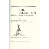 The Indian Tipi. Its History, Construction, And Use.