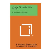 Story Of Lakewood, Ohio: History Of, E George Lindstrom
