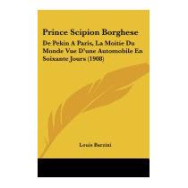 Prince Scipion Borghese: De Pekin A Paris, La, Louis Barzini