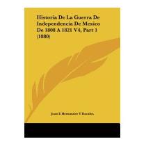Historia De La Guerra De Independencia, Juan E Hernandez Y
