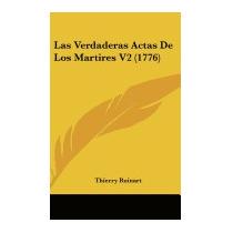 Verdaderas Actas De Los Martires V2 (1776), Thierry Ruinart