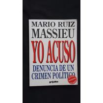 Yo Acuso, Denuncia De Un Crimen Político, Mario Ruiz Massieu