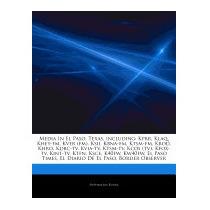 Articles On Media In El Paso, Texas,, Hephaestus Books
