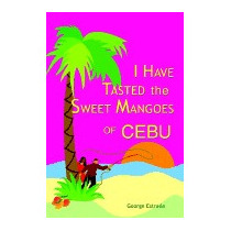 I Have Tasted The Sweet Mangoes Of Cebu, George Estrada