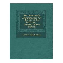 Mr. Buchanans Adminstration On The Eve Of, James Buchanan