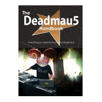 Deadmau5 Handbook - Everything You Need To Know, Emily Smith