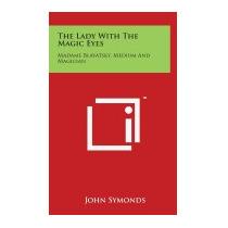 Lady With The Magic Eyes: Madame Blavatsky,, John Symonds
