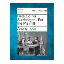 Bate Co. Vs. Sulzberger - For The Plaintiff, Anonymous