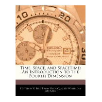 Time, Space, And Spacetime: An Introduction To The, K Bird