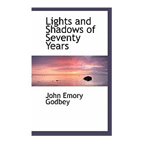 Lights And Shadows Of Seventy Years, John Emory Godbey