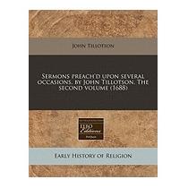 Sermons Preachd Upon Several Occasions. By, John Tillotson