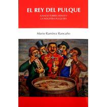 El Rey Del Pulque. Libro Historia Industria Pulquera Mexico
