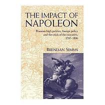 Impact Of Napoleon: Prussian High Politics,, Brendan Simms