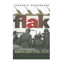 Flak: German Anti-aircraft Defenses,, Edward B Westermann