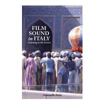 Film Sound In Italy: Listening To The, Antonella Sisto