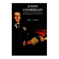 Joseph Chamberlain: Entrepreneur In Politics, Peter T Marsh
