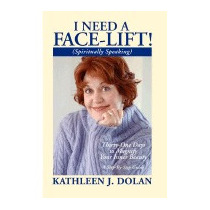 I Need A Face-lift! (spiritually Speaking), Kathleen Dolan