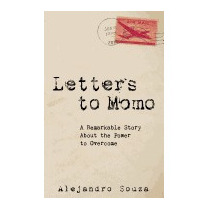 Letters To Momo: A Remarkable Story About, Alejandro Souza