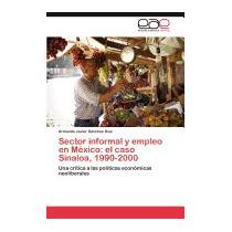 Sector Informal Y Empleo En Mexico:, Armando Javier S?nchez