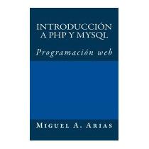 Introduccion A Php Y Mysql, Miguel A Arias