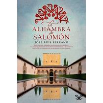 La Alhambra De Salomón José Luis Serrano Mor Libro Digital