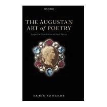 Augustan Art Of Poetry: Augustan Translation, Robin Sowerby
