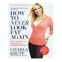 How To Never Look Fat Again: Over 1,000 Ways, Charla Krupp