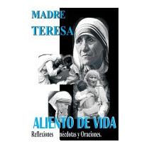 Madre Teresa Aliento De Vida:, Madre Teresa De Calcuta