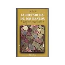 Libro La Dictadura De Los Bancos *cj
