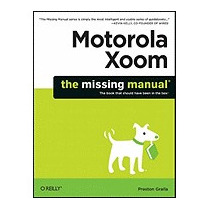 Motorola Xoom: The Missing Manual, Preston Gralla