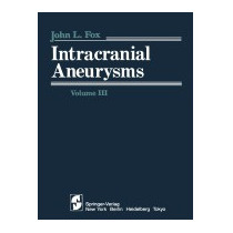 Intracranial Aneurysms: Volume Iii (softcover, J L Fox