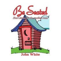 Be Seated - Short Stories For The Smallest Room, John White