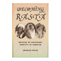 Becoming Rasta: Origins Of Rastafari Identity, Charles Price