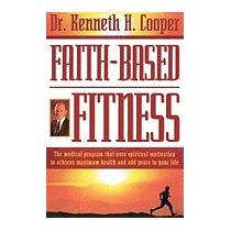 Faith-based Fitness: The Medical Program, Kenneth H Cooper