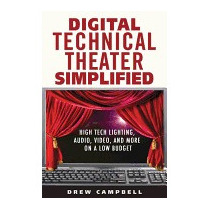 Digital Technical Theater Simplified: High, Drew Campbell
